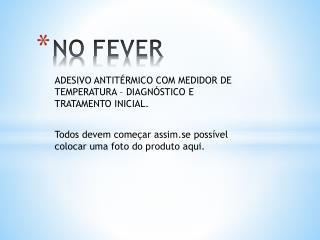 NO  FEVER