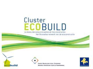 Waarom Ecoconstructie ? Wat is de Cluster Ecobuild precies? Waarom de Cluster Ecobuild?