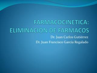 FARMACOCINETICA: ELIMINACION DE FARMACOS