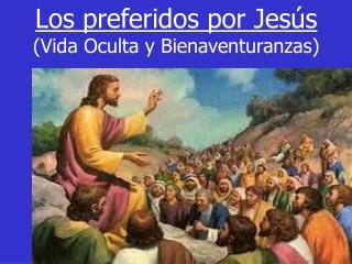 Los preferidos por Jesús  (Vida Oculta y Bienaventuranzas)