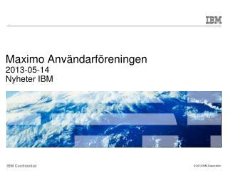 Maximo Anv�ndarf�reningen  2013-05-14  Nyheter IBM