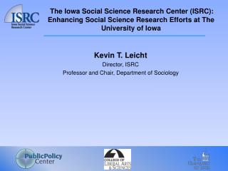 Kevin T. Leicht Director, ISRC Professor and Chair, Department of Sociology