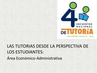LAS TUTORIAS DESDE LA PERSPECTIVA DE LOS ESTUDIANTES: Área Económico-Administrativa