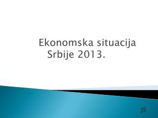 Ekonomska situacija Srbije 2013 .
