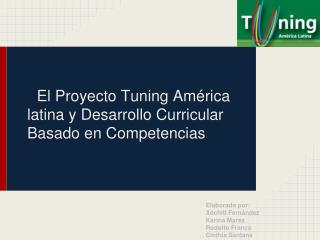 El Proyecto Tuning América latina y Desarrollo Curricular Basado en Competencias