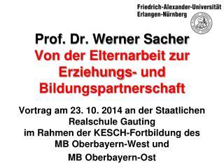 Prof. Dr. Werner Sacher Von der Elternarbeit zur Erziehungs- und Bildungspartnerschaft