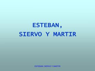 ESTEBAN,  SIERVO Y MARTIR