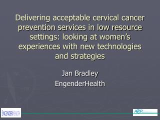 Delivering acceptable cervical cancer prevention services in low resource settings: looking at women s experiences with