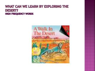 What can we learn by exploring the desert ? High Frequency Words