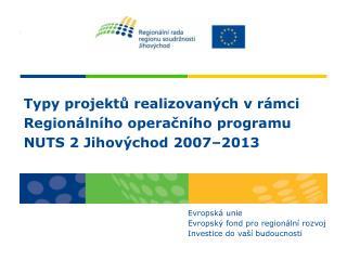 Typy projektů realizovaných v rámci  Regionálního operačního programu NUTS 2 Jihovýchod 2007–2013