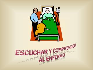 ESCUCHAR Y  COMPRENDER AL  ENFERMO