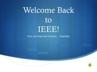 Welcome Back to  IEEE!