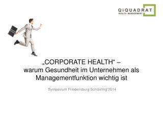 �CORPORATE HEALTH� �  warum Gesundheit im Unternehmen als Managementfunktion wichtig ist