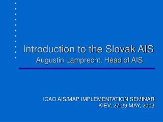 Introduction to the Slovak AIS Augustin Lamprecht, Head of AIS