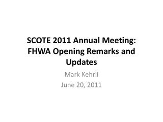SCOTE 2011 Annual Meeting:  FHWA Opening Remarks and Updates