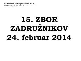 15. ZBOR ZADRUŽNIKOV 24. februar 2014
