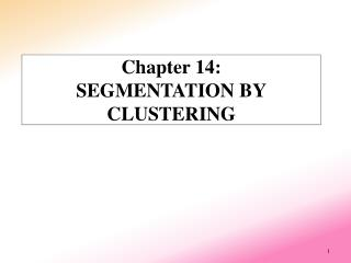 Chapter 14: SEGMENTATION BY CLUSTERING
