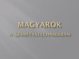 Magyarok  a számítástechnikában