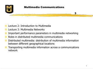Lecture 2: Introduction to Multimedia Lecture 3: Multimedia Networks