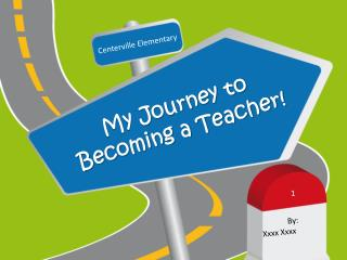 My Journey to  Becoming a Teacher!