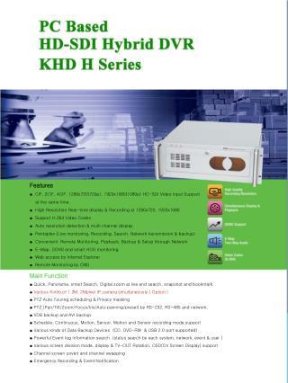 Features  ●   CIF, 2CIF, 4CIF, 1280x720(720p), 1920x1080(1080p) HD-SDI Video Input Support