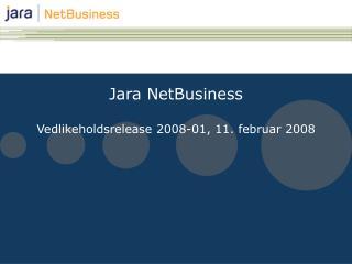 Jara NetBusiness  Vedlikeholdsrelease 2008-01, 11. februar 2008
