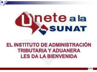 EL INSTITUTO DE ADMINISTRACIÓN TRIBUTARIA Y ADUANERA  LES DA LA BIENVENIDA