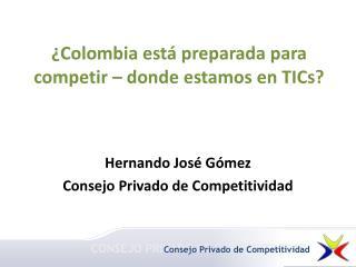 ¿Colombia está preparada para competir – donde estamos en  TICs ?
