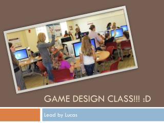 Game design class!!! :D