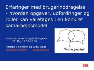 Vidensforum  for brugerinddragelse         29. Maj 13.30-16.00 Marlène Spielmann og Jutta Ølgod