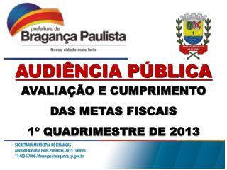 AVALIAÇÃO  E  CUMPRIMENTO DAS METAS  FISCAIS 1º  QUADRIMESTRE  DE 2013
