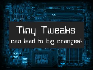 Tiny Tweaks