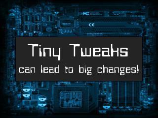 Tiny Tweaks