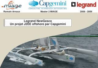 Legrand NewGesco Un projet J2EE offshore par Capgemini