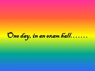 One day, in an exam hall��.