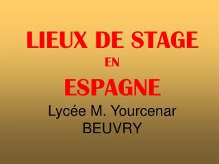 LIEUX DE STAGE  EN ESPAGNE Lycée M. Yourcenar BEUVRY