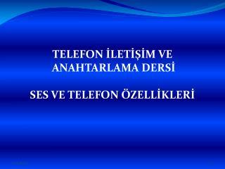 TELEFON İLETİŞİM VE  ANAHTARLAMA DERSİ SES VE TELEFON ÖZELLİKLERİ