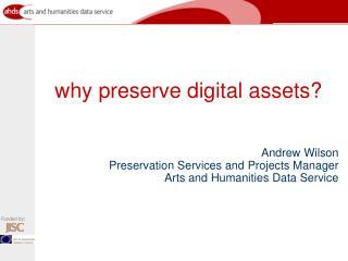 why preserve digital assets?