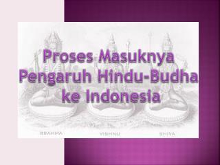 Proses Masuknya  Pengaruh  Hindu-Budha  ke Indonesia