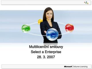 Multilicenční smlouvy Select a Enterprise  28. 3. 2007