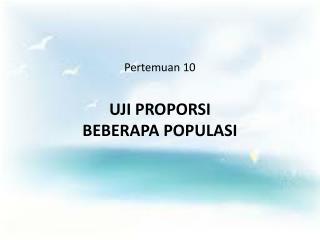 Pertemuan  10 UJI PROPORSI  BEBERAPA POPULASI