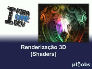 Renderização 3D  (Shaders)