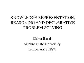 KNOWLEDGE REPRESENTATION, REASONING AND DECLARATIVE PROBLEM SOLVING