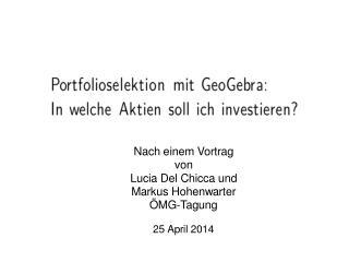 Nach einem Vortrag von  Lucia Del Chicca und  M a rkus  Hohen wa rter ÖMG-Tagung 25 A p ril 2014