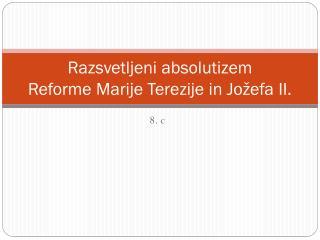 Razsvetljeni absolutizem Reforme Marije Terezije in Jožefa II.