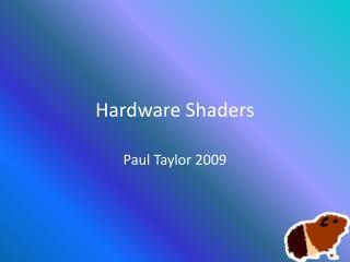 Hardware Shaders