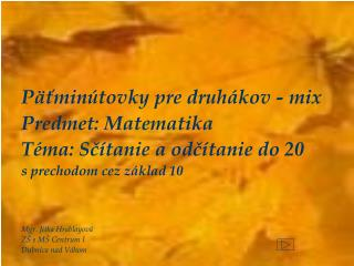 Päťminútovky pre druhákov - mix Predmet: Matematika Téma: Sčítanie a odčítanie do 20