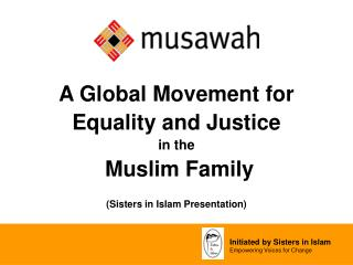 A Global Movement for  Equality and Justice in the  Muslim Family (Sisters in Islam Presentation)