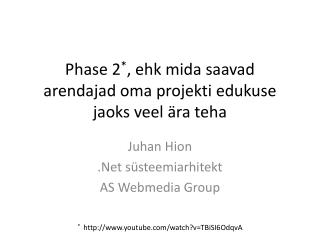 Phase 2 * ,  ehk mida saavad arendajad oma projekti edukuse jaoks veel ära teha