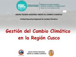 GRUPO TECNICO REGIONAL FRENTE AL CAMBIO CLIMATICO Unidad Operativa Regional de Cambio Climático